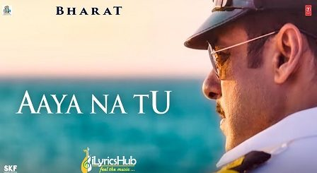 Aaya Na Tu Lyrics From Bharat by Jyoti Nooran
