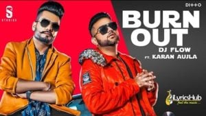 Burn Out Lyrics Dj Flow, Karan Aujla
