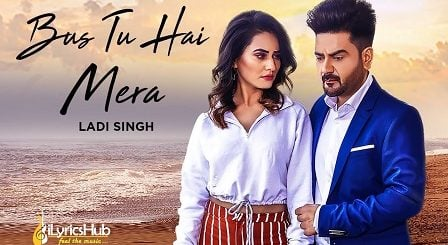 Bus Tu Hai Mera Lyrics Ladi Singh