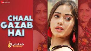 Chaal Gazab Hai Lyrics Pawni Pandey | Jannat Zubair