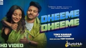 Dheeme Dheeme Lyrics Tony Kakkar