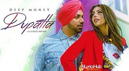 Dupatta Lyrics Deep Money, Gurlez Akhtar