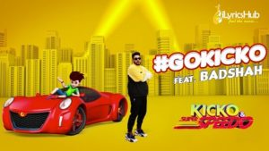 Go Kicko Lyrics Badshah | Kicko & Super Speedo