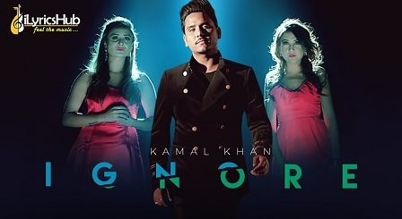 Ignore Lyrics Kamal Khan