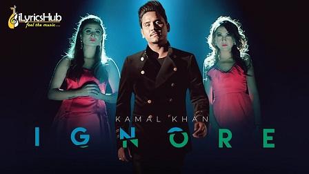Ignore Lyrics Kamal Khan