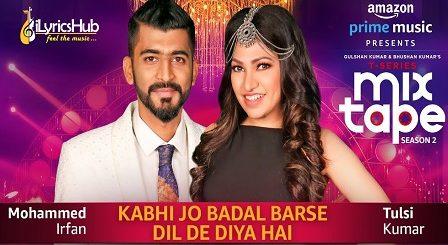 Kabhi Jo Badal Barse/Dil De Diya Hai MixTape