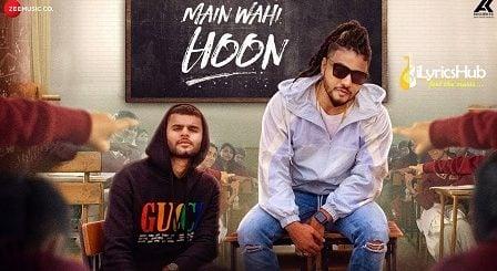 Main Wahi Hoon Lyrics - RAFTAAR feat. KARMA