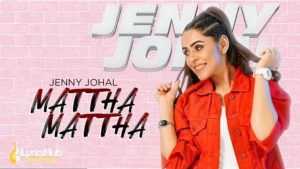 Mattha Mattha Lyrics Jenny Johal