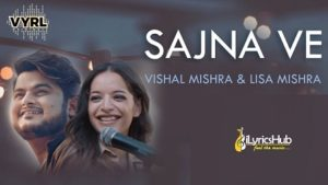 Sajna Ve Lyrics Vishal Mishra, Lisa Mishra