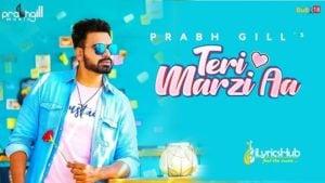 Teri Marzi Aa Lyrics Prabh Gill