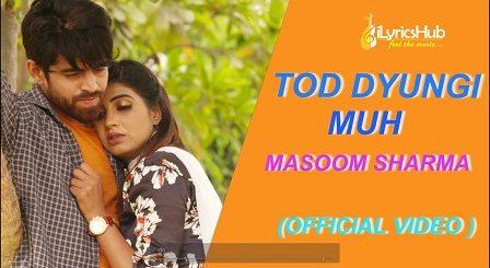 Tod Dungi Muh Lyrics Masoom Sharma