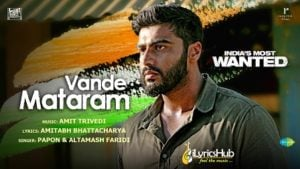 Vande Mataram Lyrics India's Most Wanted