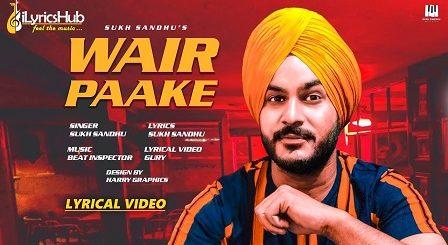 Wair Paake Lyrics Sukh Sandhu