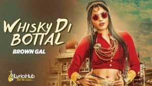 Whisky Di Bottal Lyrics by Brown Gal, Bups Saggu