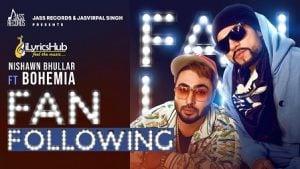 Fan Following Lyrics Nishawn Bhullar, Bohemia