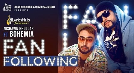 Fan Following Lyrics Nishawn Bhullar, Bohemia