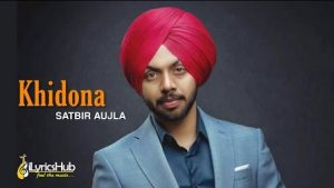 Khidona Lyrics Satbir Aujla | Sardari