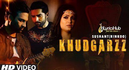 Khudgarz Lyrics Sushant Rinkoo