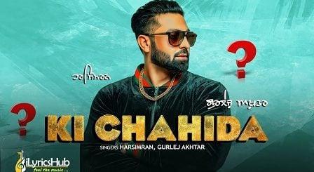 Ki Chahida Lyrics Harsimran, Gurlez Akhtar