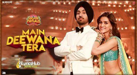 Main Deewana Tera Lyrics Arjun Patiala | Guru Randhawa