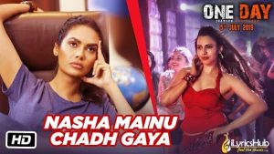 Nasha Mainu Chadh Gaya Lyrics One Day