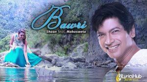Bawri Lyrics Shaan, Mahasweta Soumita