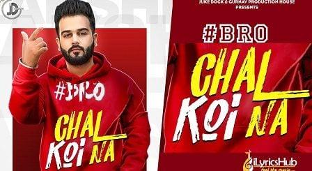 Bro Chal Koi Na Lyrics Lakshh