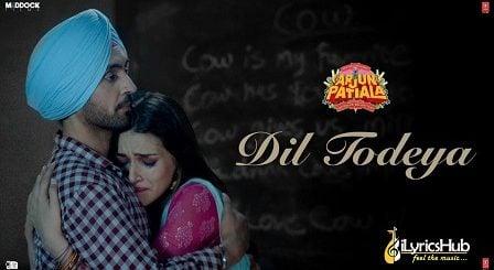 Dil Todeya Lyrics Arjun Patiala | Diljit Dosanjh