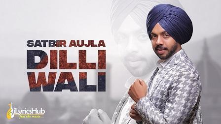 Dilli Wali Lyrics Satbir Aujla, Priya