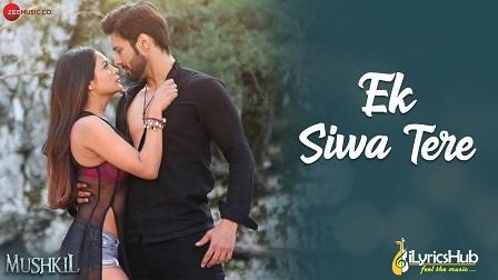 Ek Siwa Tere Lyrics Mushkil | Mohammed Irfan