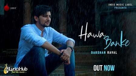 Hawa Banke Lyrics Darshan Raval