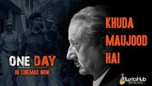 Khuda Maujood Hai Lyrics One Day Justice Delivered