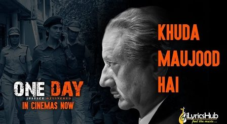 Khuda Maujood Hai Lyrics One Day Justice Delivered