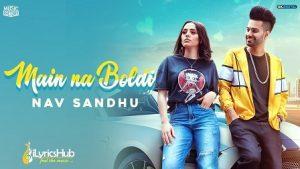 Main Na Boldi Lyrics Nav Sandhu