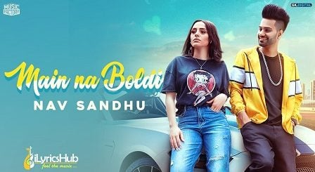 Main Na Boldi Lyrics Nav Sandhu