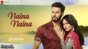 Naina Naina Lyrics Mushkil | Nakul Chhawchharia