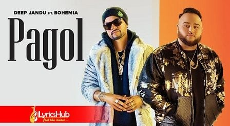 Pagol Lyrics Deep Jandu, Bohemia
