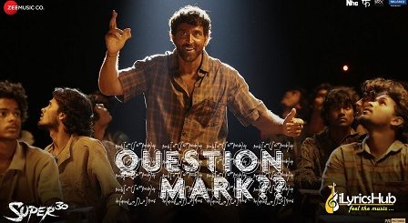 Question Mark Lyrics Super 30 | Hrithik Roshan
