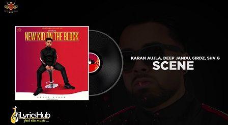 Scene Lyrics - Karan Aujla, Deep Jandu, 6irdz, Shv G