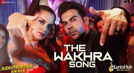 The Wakhra Song Lyrics Judgementall Hai Kya