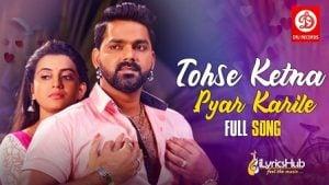 Tohse Ketna Pyar Karile Lyrics Pawan Singh, Pamela Jain