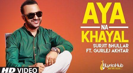 Aya Na Khayal Lyrics Surjit Bhullar, Gurlez Akhtar