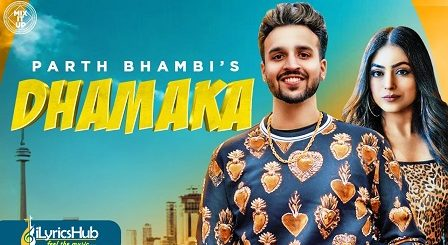 Dhamaka Lyrics - Parth Bhambi
