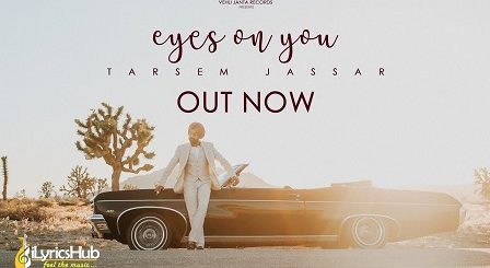 Eyes On You Lyrics Tarsem Jassar