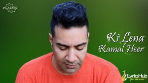 Ki Lena Lyrics Kamal Heer