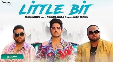 Little Bit Lyrics Jass Bajwa | Karan Aujla