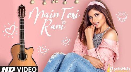 Main Teri Rani Lyrics Shipra Goyal
