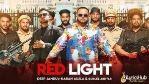 Red Light Lyrics Deep Jandu | Karan Aujla