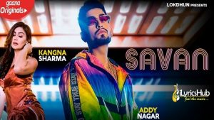 Savan Lyrics Addy Nagar & Kriti Sharma