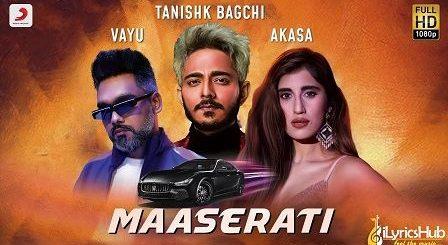 Maserati Lyrics Tanishk Bagchi, Vayu | Akasa